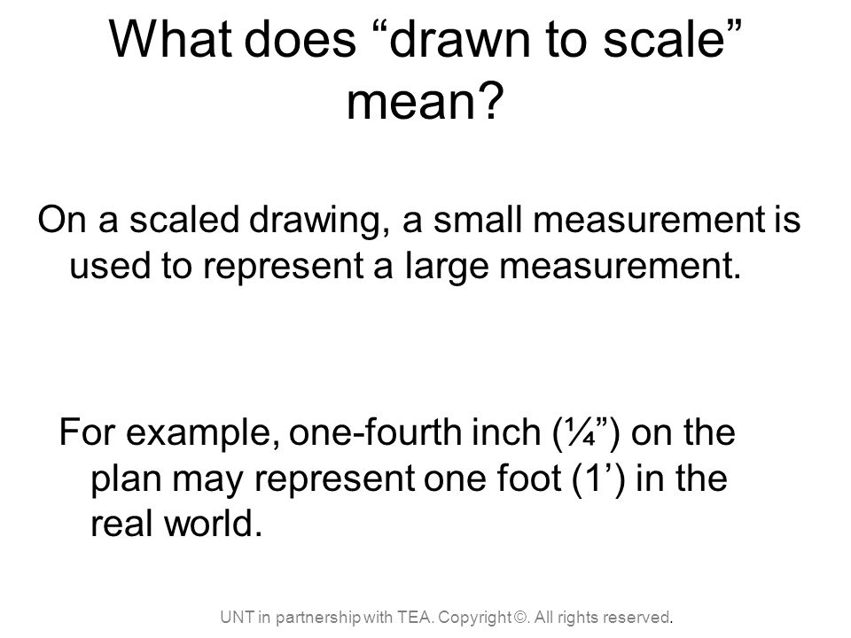 What does drawn to scale mean. UNT in partnership with TEA.