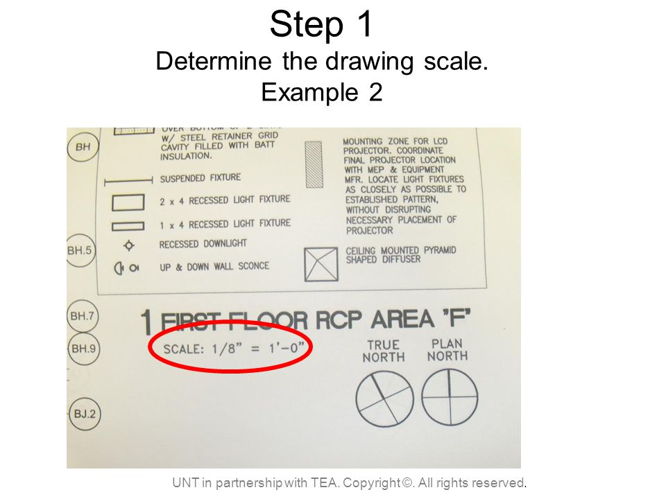 Step 1 Determine the drawing scale. Example 2 UNT in partnership with TEA.