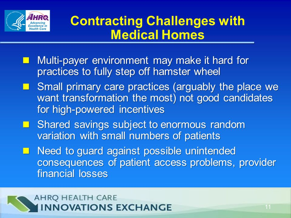 Contracting Challenges with Medical Homes Multi-payer environment may make it hard for practices to fully step off hamster wheel Multi-payer environment may make it hard for practices to fully step off hamster wheel Small primary care practices (arguably the place we want transformation the most) not good candidates for high-powered incentives Small primary care practices (arguably the place we want transformation the most) not good candidates for high-powered incentives Shared savings subject to enormous random variation with small numbers of patients Shared savings subject to enormous random variation with small numbers of patients Need to guard against possible unintended consequences of patient access problems, provider financial losses Need to guard against possible unintended consequences of patient access problems, provider financial losses 11
