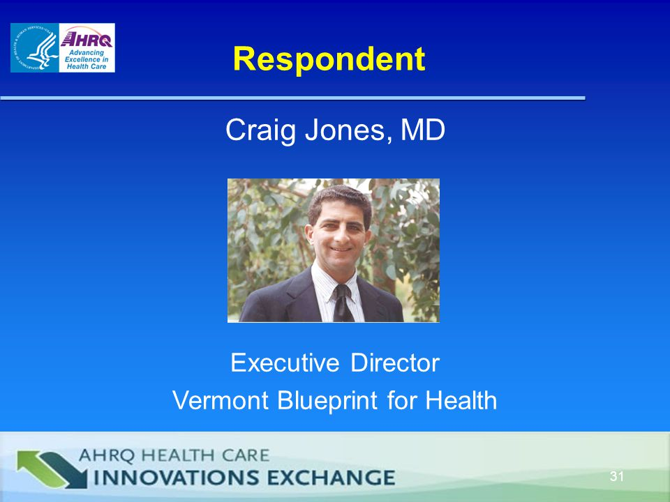 Respondent Craig Jones, MD Executive Director Vermont Blueprint for Health 31