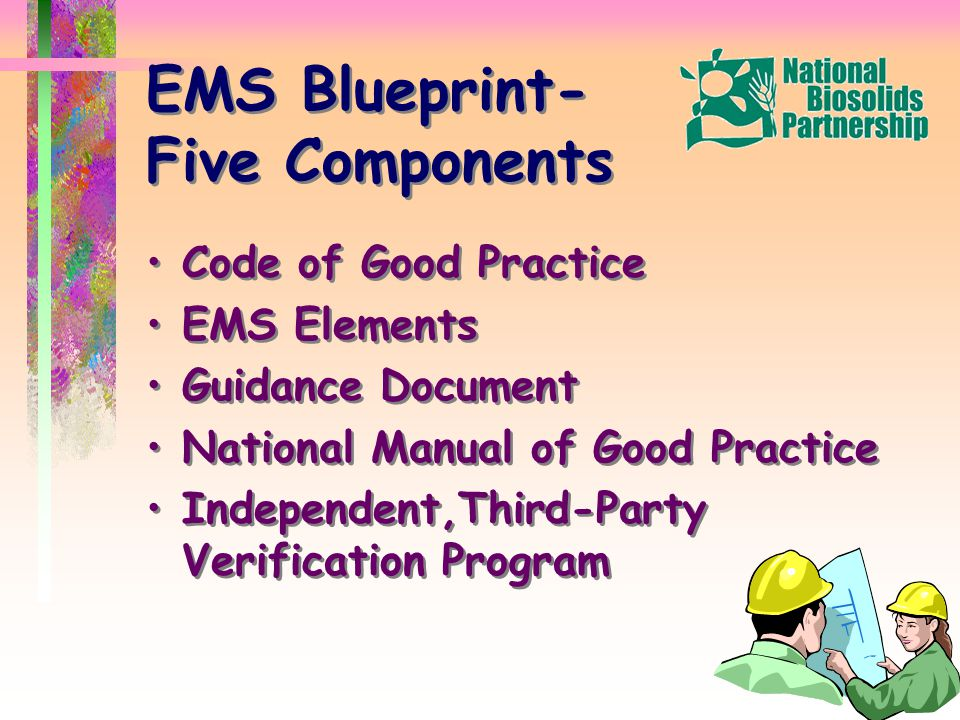 EMS Blueprint- Five Components Code of Good Practice EMS Elements Guidance Document National Manual of Good Practice Independent,Third-Party Verification Program Code of Good Practice EMS Elements Guidance Document National Manual of Good Practice Independent,Third-Party Verification Program