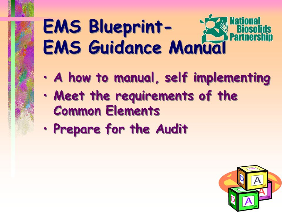 EMS Blueprint- EMS Guidance Manual A how to manual, self implementing Meet the requirements of the Common Elements Prepare for the Audit A how to manual, self implementing Meet the requirements of the Common Elements Prepare for the Audit