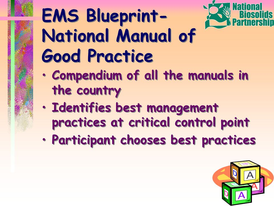 EMS Blueprint- National Manual of Good Practice Compendium of all the manuals in the country Identifies best management practices at critical control point Participant chooses best practices Compendium of all the manuals in the country Identifies best management practices at critical control point Participant chooses best practices