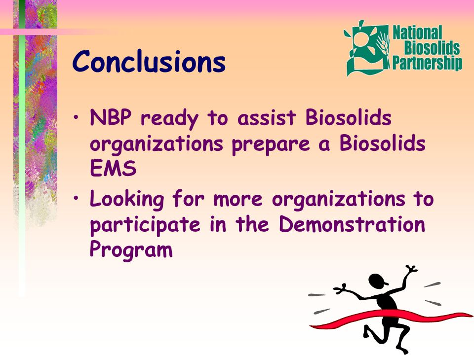 Conclusions NBP ready to assist Biosolids organizations prepare a Biosolids EMS Looking for more organizations to participate in the Demonstration Program