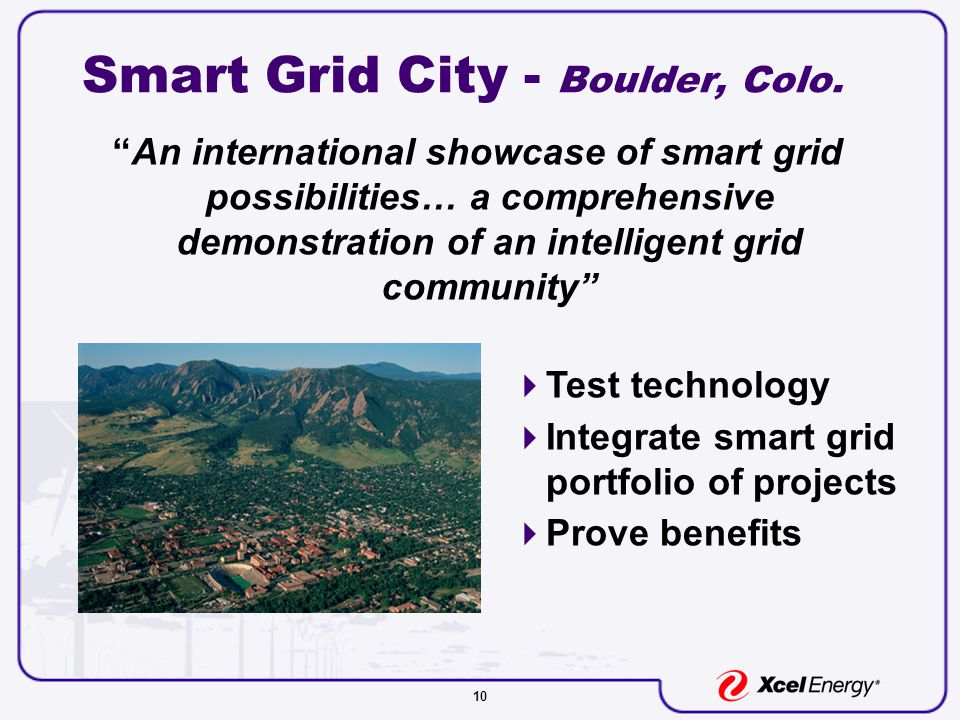 "10 Smart Grid City - Boulder, Colo. ""An international showcase of smart grid possibilities… a comprehensive demonstration of an intelligent grid commu"