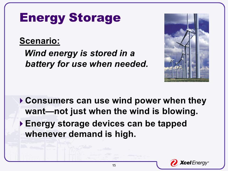 15 Energy Storage Scenario: Wind energy is stored in a battery for use when needed.