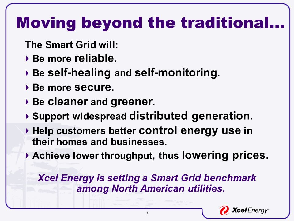7 Moving beyond the traditional… The Smart Grid will:  Be more reliable.