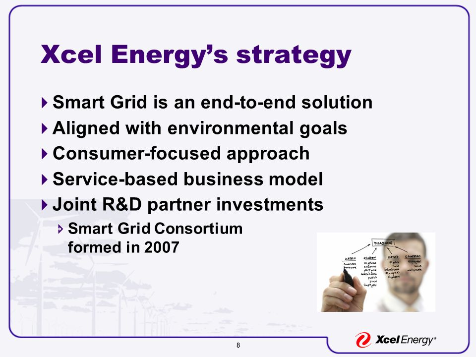 8 Xcel Energy's strategy  Smart Grid is an end-to-end solution  Aligned with environmental goals  Consumer-focused approach  Service-based business model  Joint R&D partner investments  Smart Grid Consortium formed in 2007