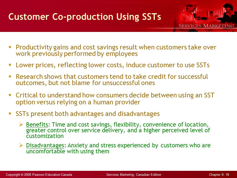 Copyright © 2008 Pearson Education Canada Services Marketing, Canadian Edition Chapter 8- 18 Customer Co-production Using SSTs  Productivity gains an