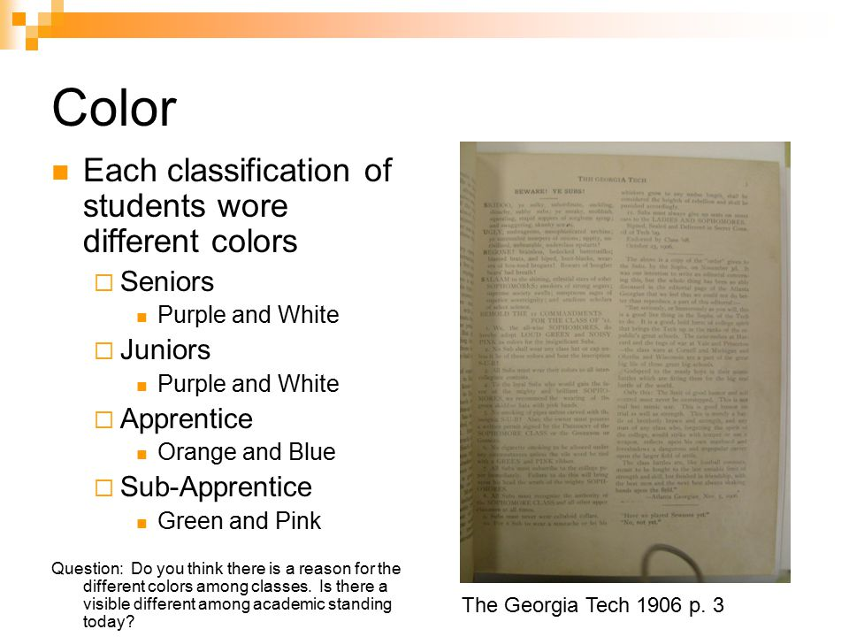 Color Each classification of students wore different colors  Seniors Purple and White  Juniors Purple and White  Apprentice Orange and Blue  Sub-Apprentice Green and Pink Question: Do you think there is a reason for the different colors among classes.