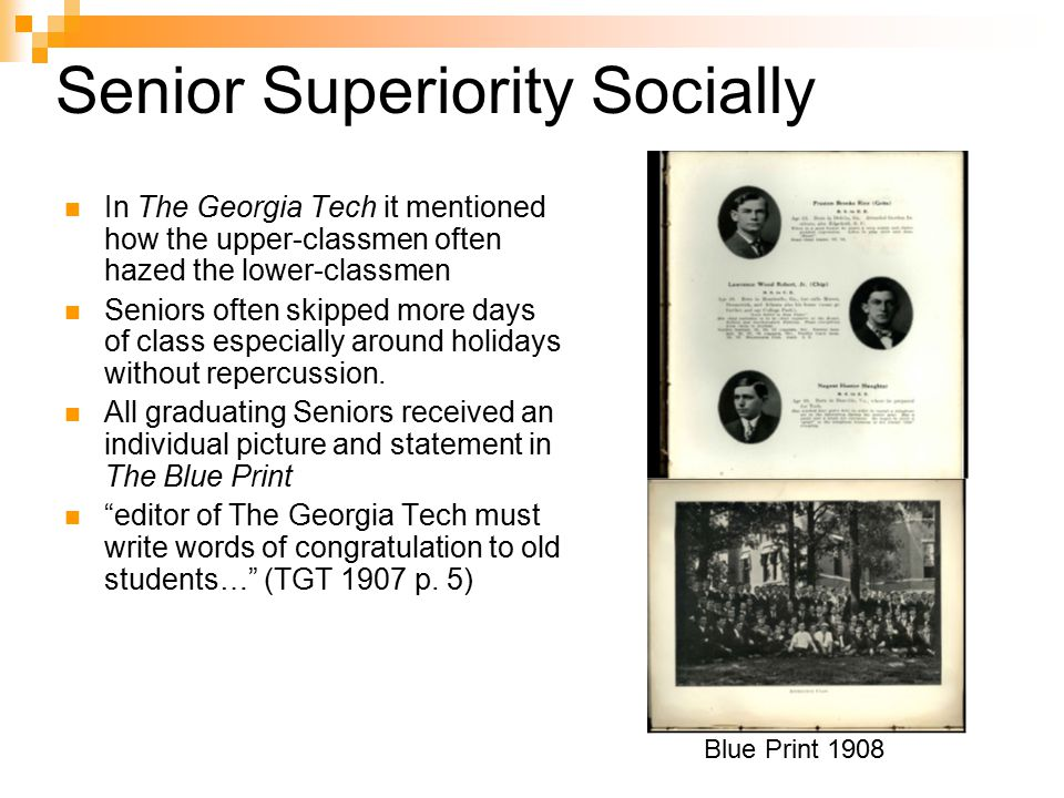 Senior Superiority Socially In The Georgia Tech it mentioned how the upper-classmen often hazed the lower-classmen Seniors often skipped more days of class especially around holidays without repercussion.