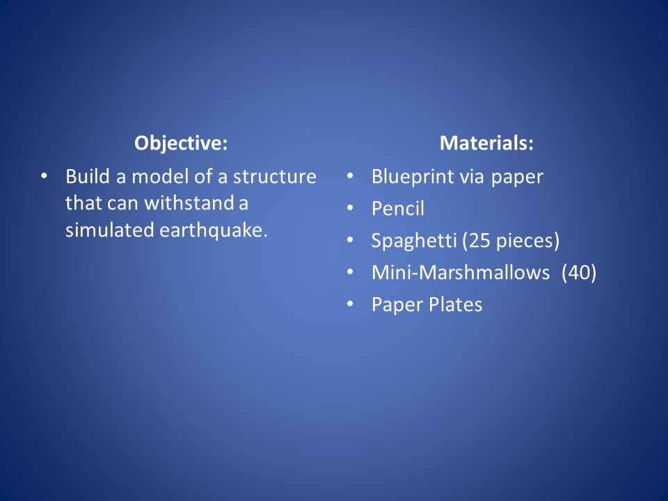 Objective: Build a model of a structure that can withstand a simulated earthquake.