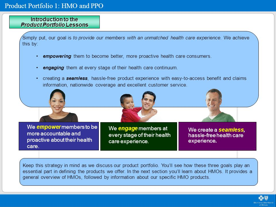 Product Portfolio 1: HMO and PPO Personal Health Manager Health Risk Assessment Through the Personal Health Manager, members can seek personalized information from nurses, trainers, dietitians and life coaches.