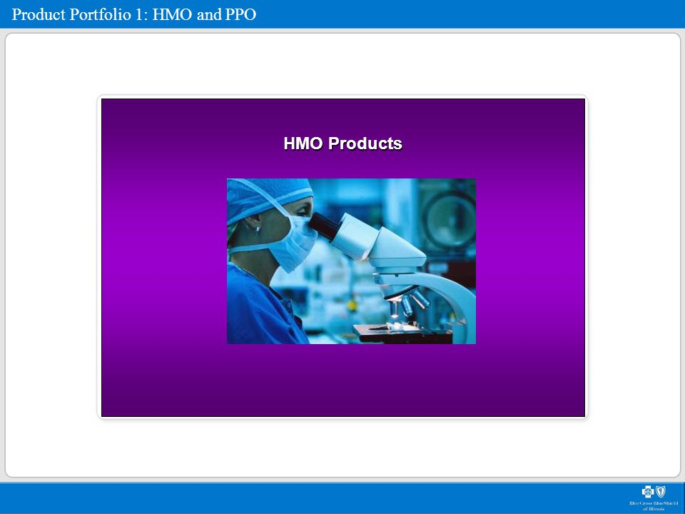 HMO Products Product Portfolio 1: HMO and PPO