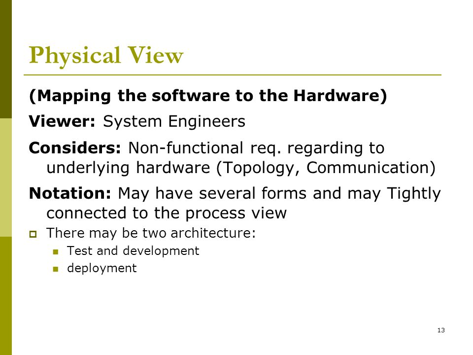 13 Physical View (Mapping the software to the Hardware) Viewer: System Engineers Considers: Non-functional req.