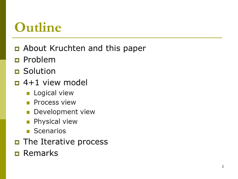 2 Outline  About Kruchten and this paper  Problem  Solution  4+1 view model Logical view Process view Development view Physical view Scenarios  The Iterative process  Remarks