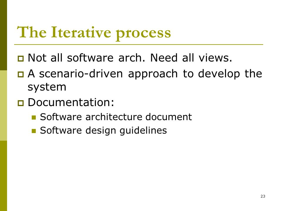23 The Iterative process  Not all software arch. Need all views.