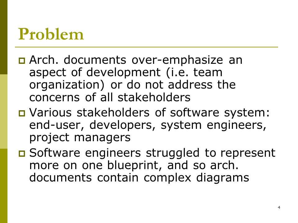 4 Problem  Arch. documents over-emphasize an aspect of development (i.e.
