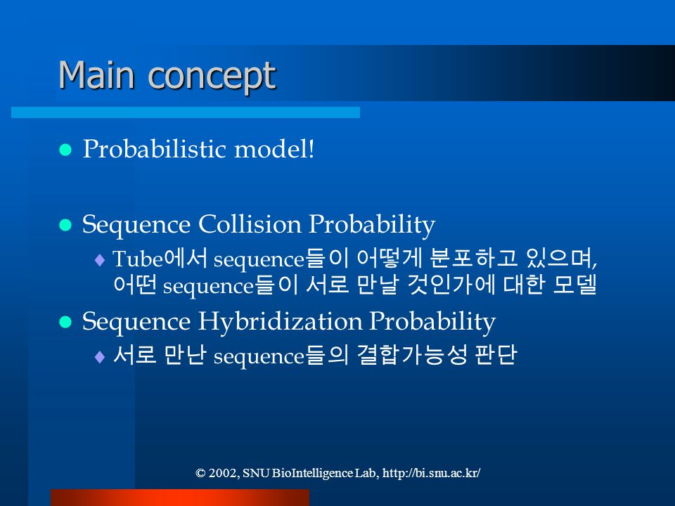 © 2002, SNU BioIntelligence Lab, http://bi.snu.ac.kr/ Main concept Probabilistic model.
