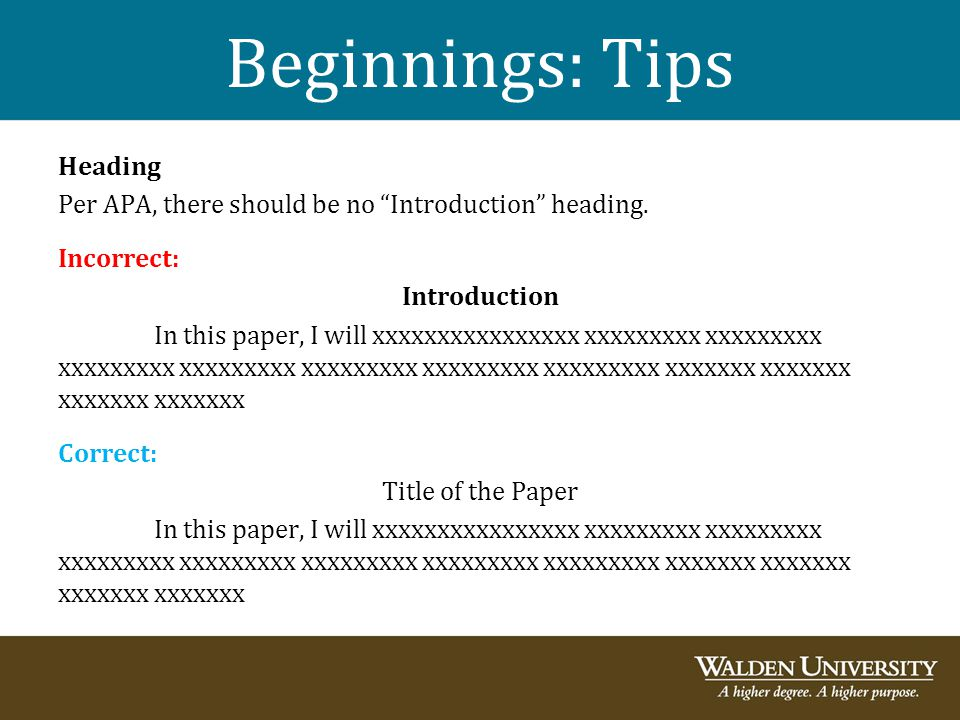 "Beginnings: Tips Heading Per APA, there should be no ""Introduction"" heading. Incorrect: Introduction In this paper, I will xxxxxxxxxxxxxxxx xxxxxxxxx"