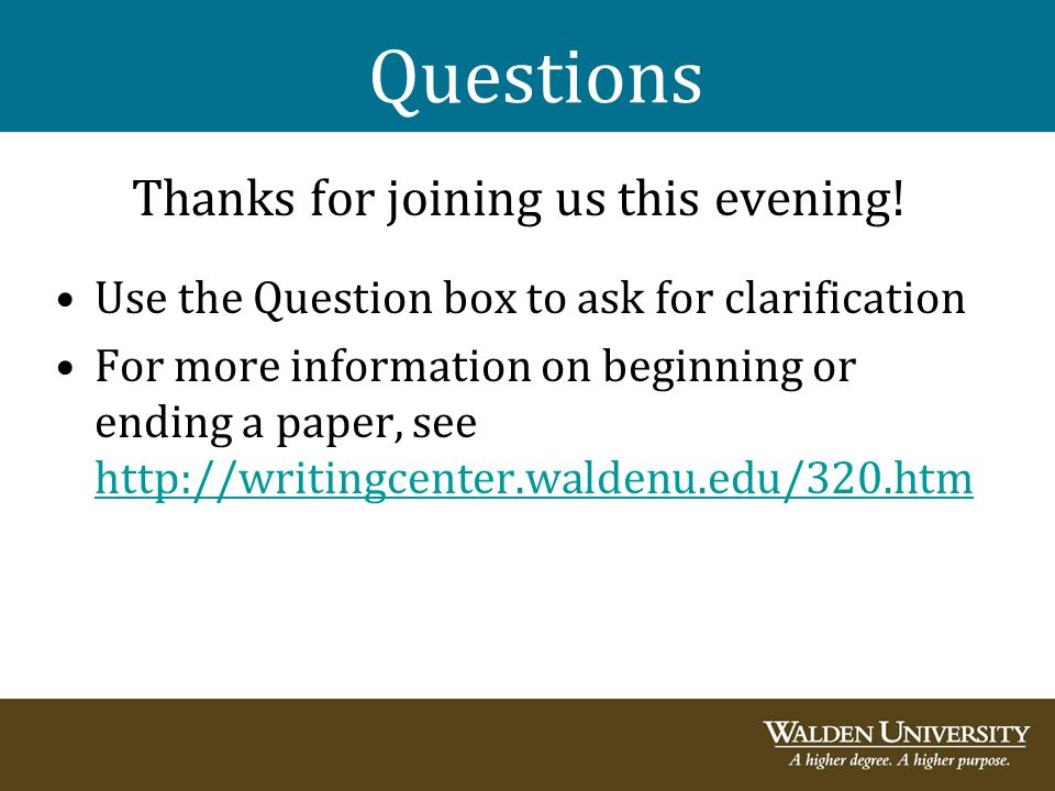 Questions Thanks for joining us this evening! Use the Question box to ask for clarification For more information on beginning or ending a paper, see h