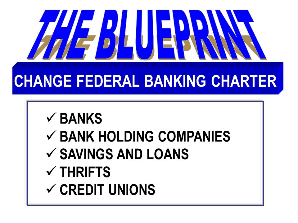BANKS BANK HOLDING COMPANIES SAVINGS AND LOANS THRIFTS CREDIT UNIONS CHANGE FEDERAL BANKING CHARTER