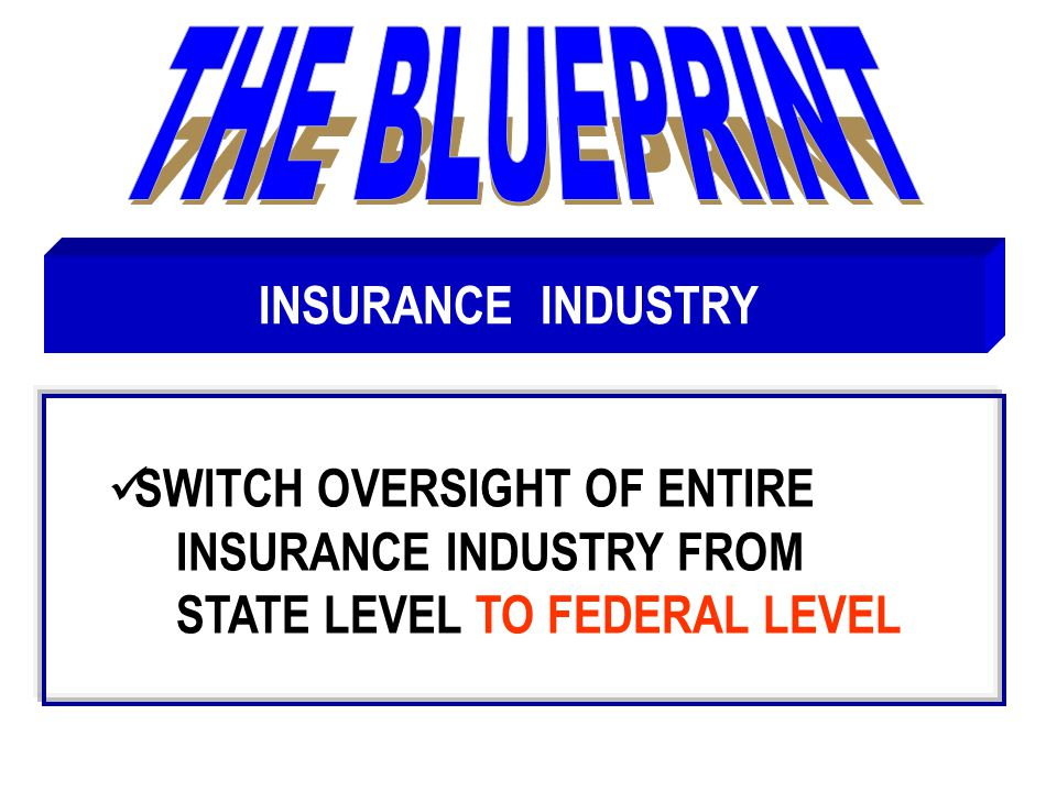 SWITCH OVERSIGHT OF ENTIRE INSURANCE INDUSTRY FROM STATE LEVEL TO FEDERAL LEVEL INSURANCE INDUSTRY