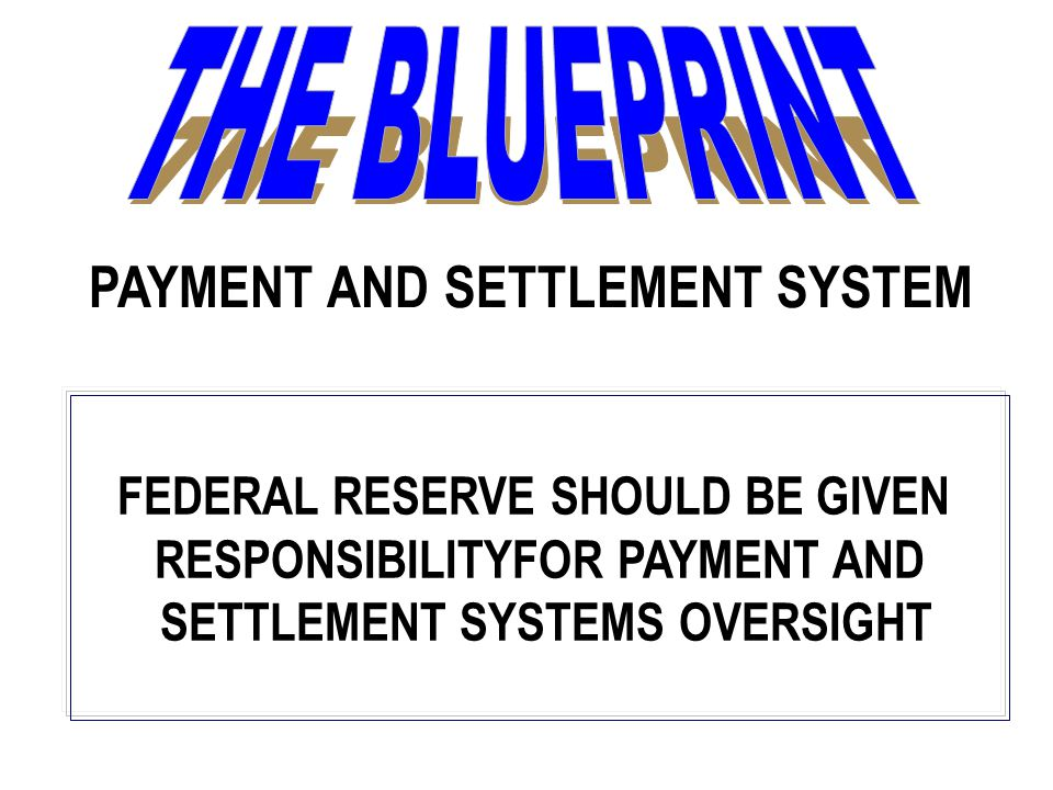 PAYMENT AND SETTLEMENT SYSTEM FEDERAL RESERVE SHOULD BE GIVEN RESPONSIBILITYFOR PAYMENT AND SETTLEMENT SYSTEMS OVERSIGHT