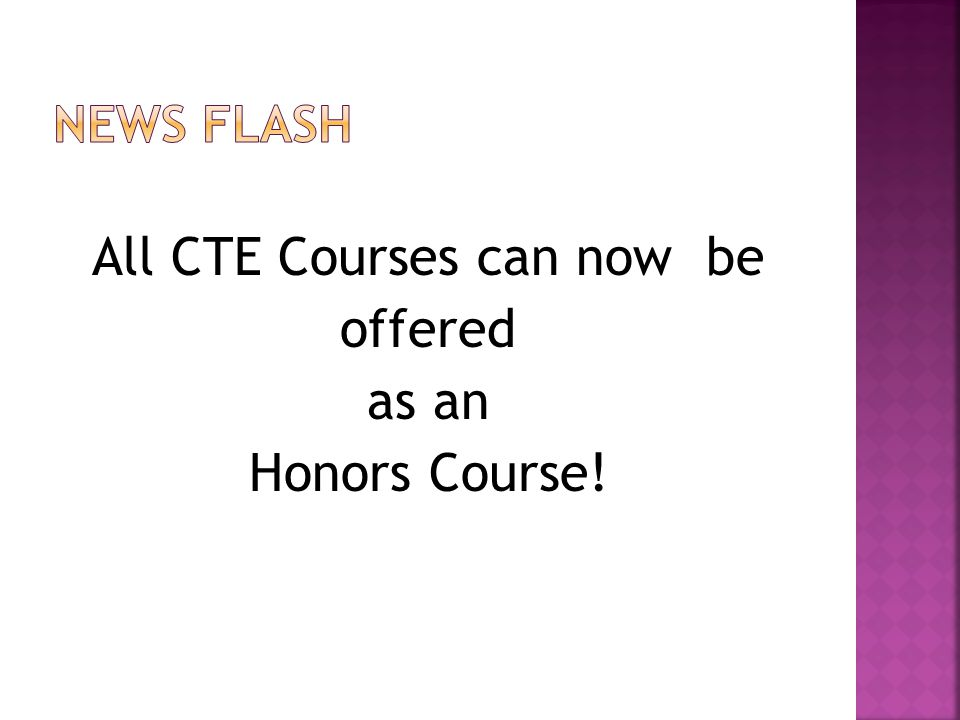 All CTE Courses can now be offered as an Honors Course!