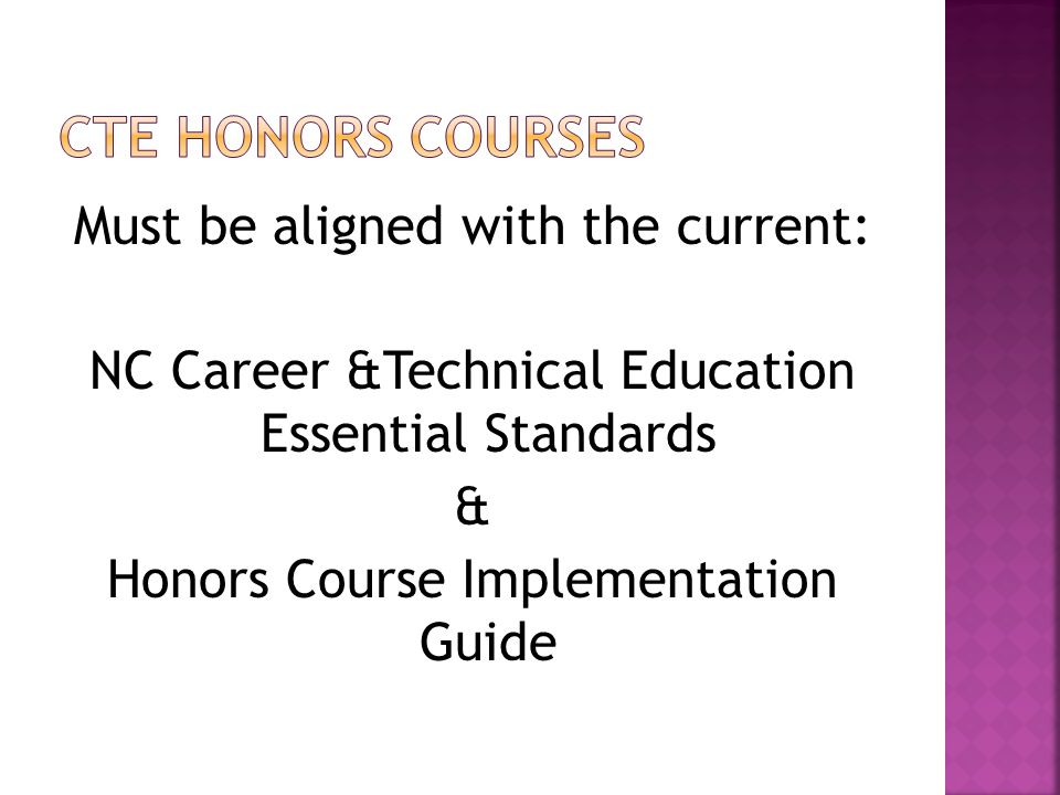 Must be aligned with the current: NC Career &Technical Education Essential Standards & Honors Course Implementation Guide