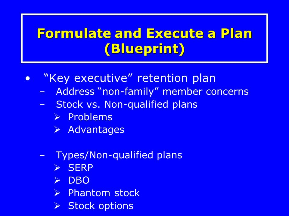 """Key executive"" retention plan –Address ""non-family"" member concerns –Stock vs. Non-qualified plans  Problems  Advantages –Types/Non-qualified plans"