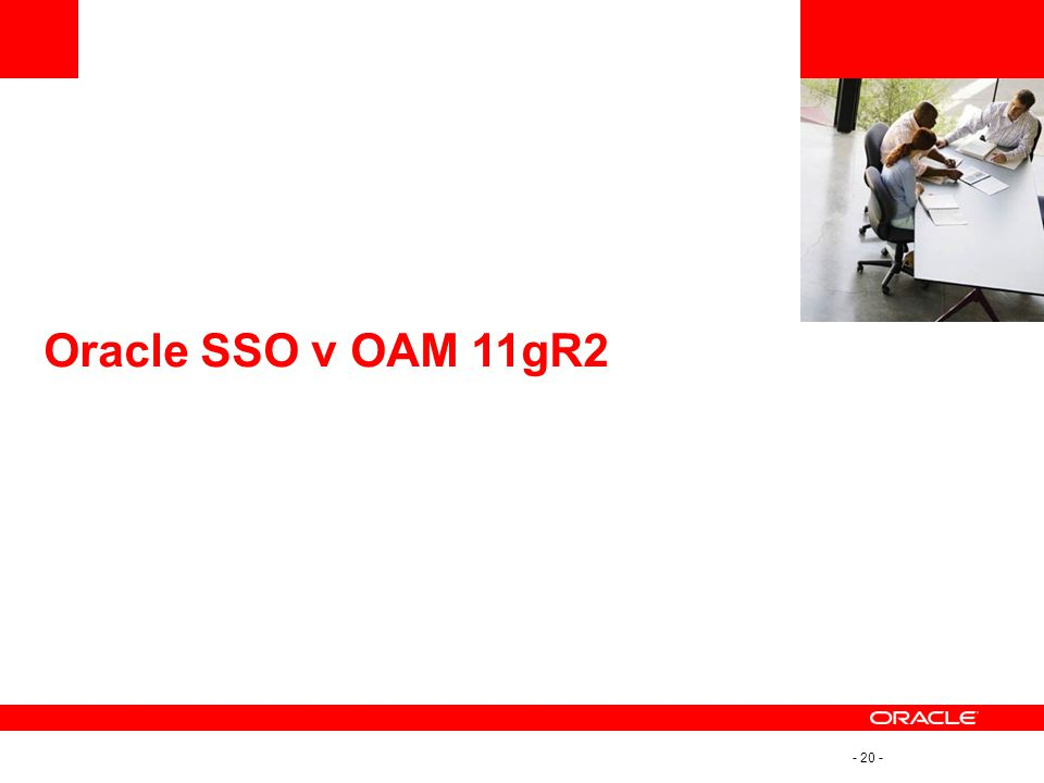 - 20 - Oracle SSO v OAM 11gR2