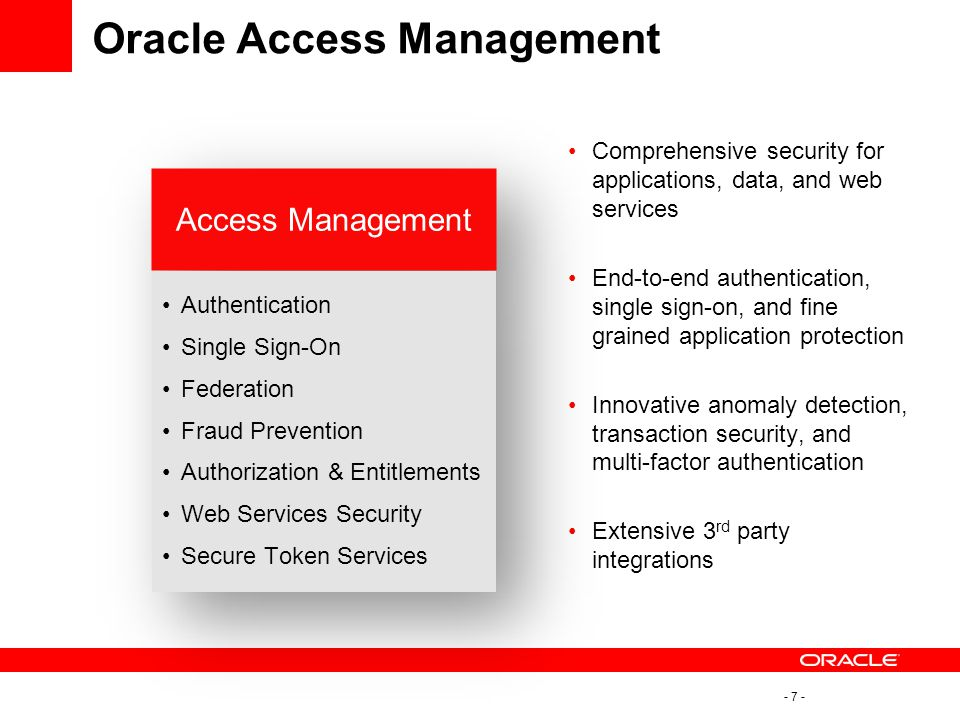 - 7 - Oracle Access Management Comprehensive security for applications, data, and web services End-to-end authentication, single sign-on, and fine gra