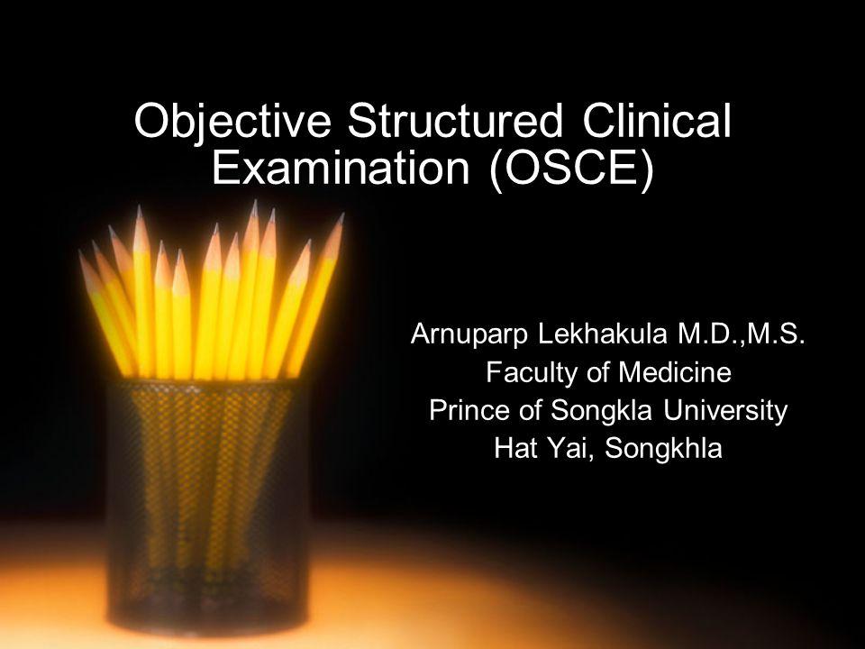 Objective Structured Clinical Examination (OSCE) Arnuparp Lekhakula M.D.,M.S.