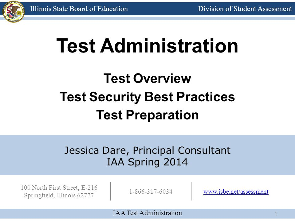 Division of Student Assessment IAA Test Administration Illinois State Board of Education 100 North First Street, E-216 Springfield, Illinois 62777 1-8