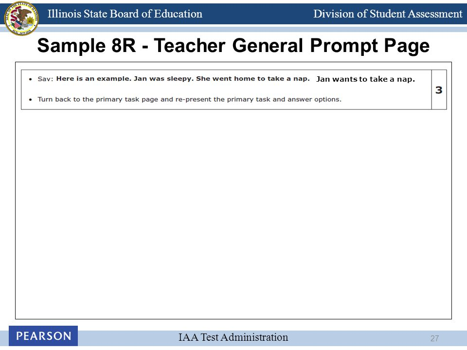 Division of Student Assessment IAA Test Administration Illinois State Board of Education Sample 8R - Teacher General Prompt Page Jan wants to take a n