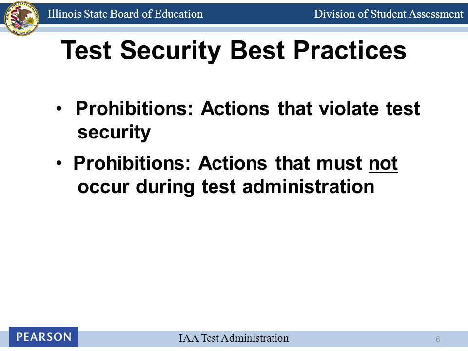 Division of Student Assessment IAA Test Administration Illinois State Board of Education Test Security Best Practices Prohibitions: Actions that viola