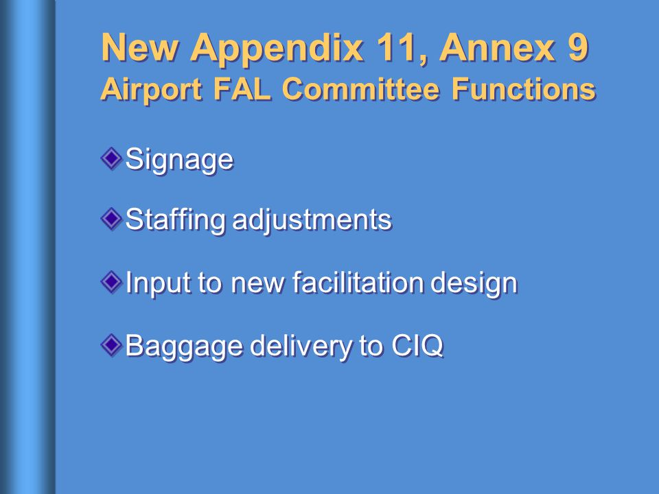 New Appendix 11, Annex 9 Airport FAL Committee Functions Signage Staffing adjustments Input to new facilitation design Baggage delivery to CIQ Signage Staffing adjustments Input to new facilitation design Baggage delivery to CIQ
