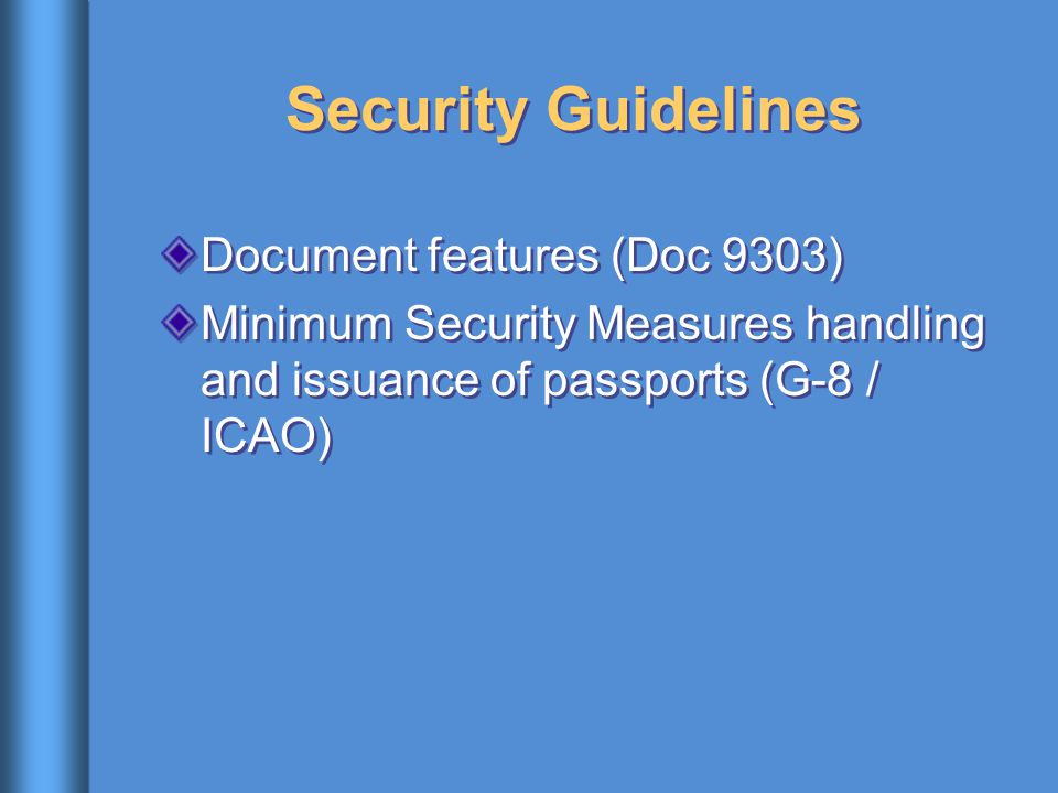 Security Guidelines Document features (Doc 9303) Minimum Security Measures handling and issuance of passports (G-8 / ICAO) Document features (Doc 9303