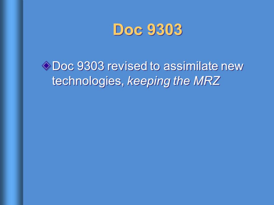 Doc 9303 Doc 9303 revised to assimilate new technologies, keeping the MRZ