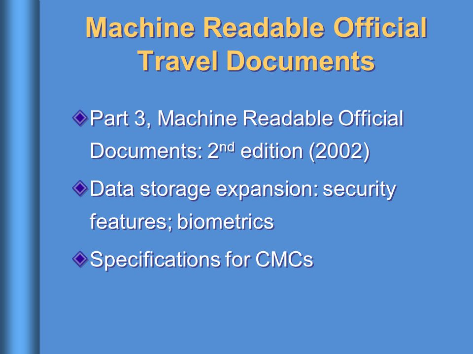Machine Readable Official Travel Documents Part 3, Machine Readable Official Documents: 2 nd edition (2002) Data storage expansion: security features;