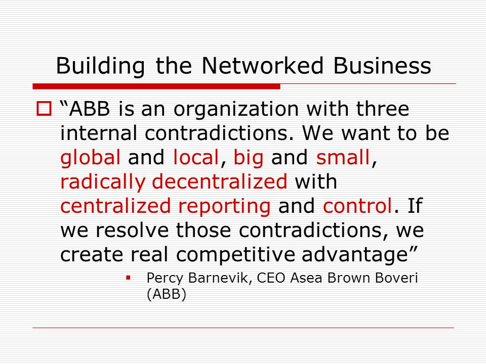 Building the Networked Business  ABB is an organization with three internal contradictions.