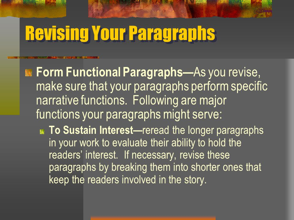 Revising Your Paragraphs Form Functional Paragraphs— As you revise, make sure that your paragraphs perform specific narrative functions. Following are