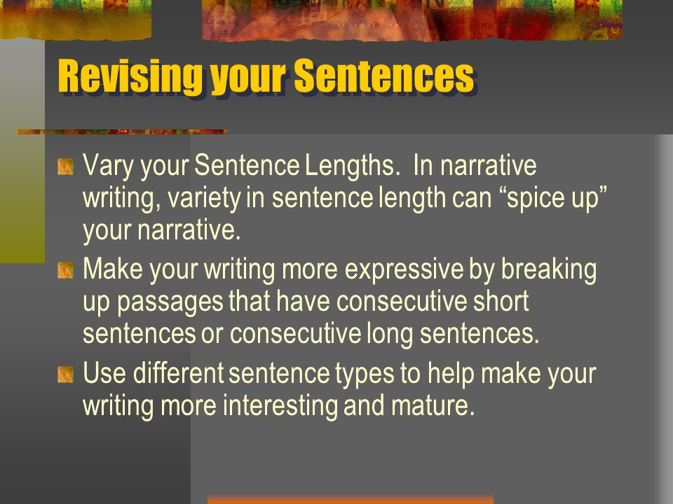 """Revising your Sentences Vary your Sentence Lengths. In narrative writing, variety in sentence length can """"spice up"""" your narrative. Make your writing"""