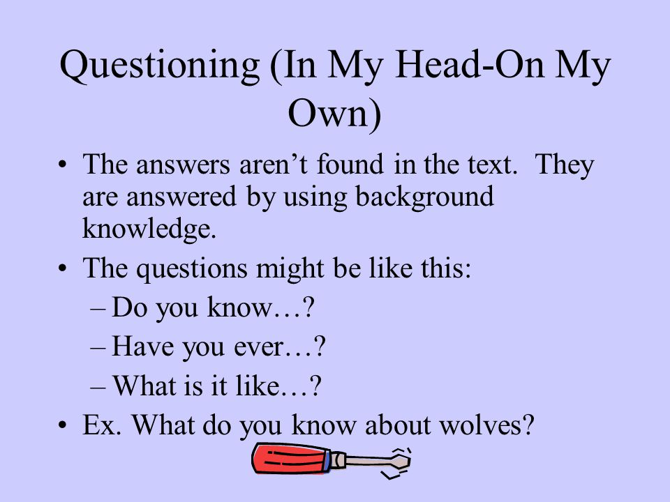 Questioning (In My Head-On My Own) The answers aren't found in the text.