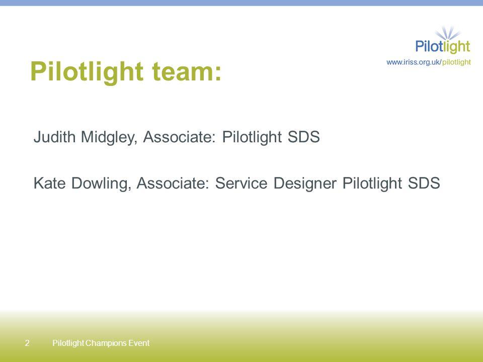 Judith Midgley, Associate: Pilotlight SDS Kate Dowling, Associate: Service Designer Pilotlight SDS Pilotlight team: Pilotlight Champions Event2