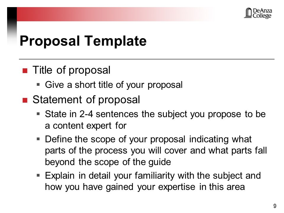 Proposal Template (cont.) Processes involved  Identify at least 5 separate tasks that are required for your subject (each task must have 3 or more steps) Definition of Main Concepts and Terms  Ensure your topic is sufficiently complex  Identify at least 8 key terms or concepts not obvious to the average reader that would need to be explained regarding your project Troubleshooting  Describe any common problems that occur with your topic and how they are resolved 10