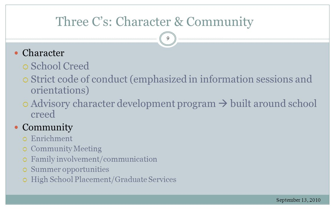 Three C's: Character & Community September 13, 2010 9 Character  School Creed  Strict code of conduct (emphasized in information sessions and orient