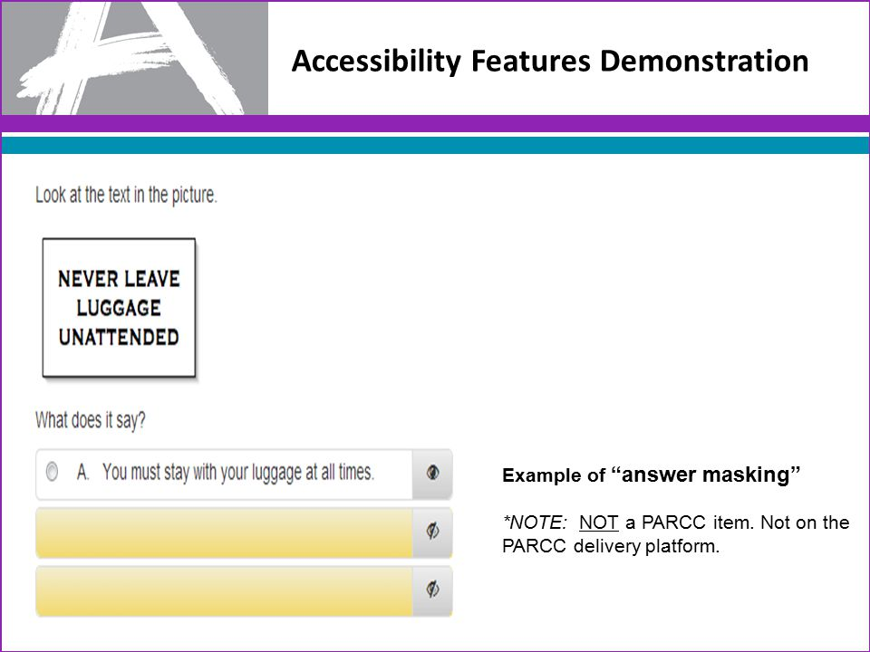 Accessibility Features Demonstration Example of answer masking *NOTE: NOT a PARCC item.
