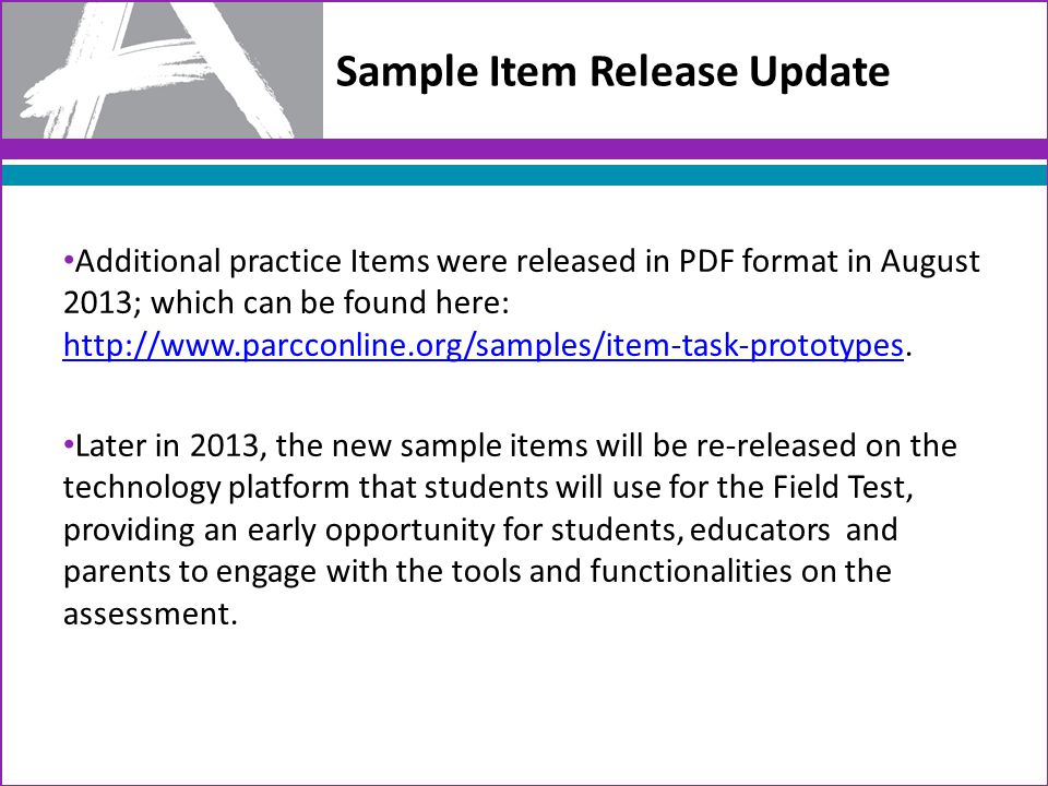 Sample Item Release Update Additional practice Items were released in PDF format in August 2013; which can be found here: http://www.parcconline.org/samples/item-task-prototypes.